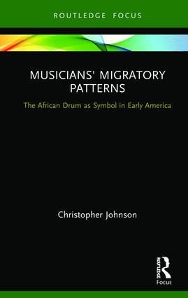 Musicians' Migratory Patterns: The African Drum as Symbol in Early America